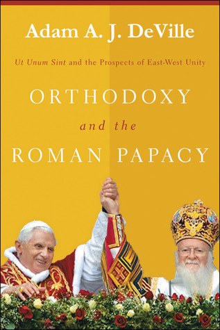 Orthodoxy and the Roman Papacy: Ut Unum Sint and the Prospects of East-West Unity