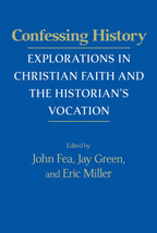 Confessing History: Explorations in Christian Faith and the Historians Vocation