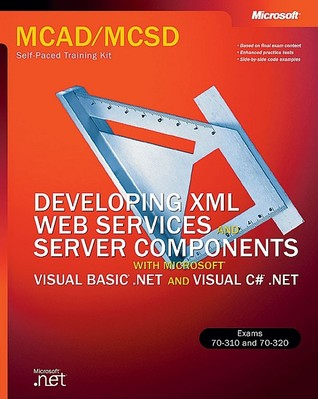 Developing XML Web Services & Server Components with Visual B... by Microsoft Corporation
