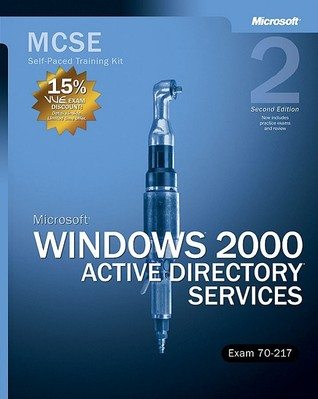 MCSE Self-Paced Training Kit: Microsoft Windows 2000 Active Directory Services, Exam 70-217