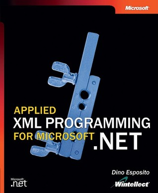 Applied XML Programming for Microsoft® .NET by Dino Esposito