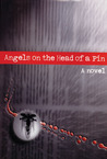 Angels on the Head of a Pin: A Novel