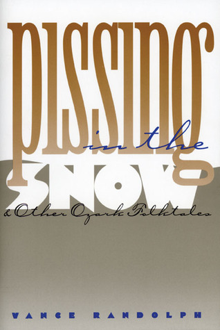 Pissing in the Snow and Other Ozark Folktales