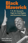 Black Maverick: T. R. M. Howard's Fight for Civil Rights and Economic Power