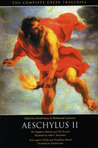Aeschylus II: The Suppliant Maidens, The Persians, Seven against Thebes, and Prometheus Bound (The Complete Greek Tragedies)