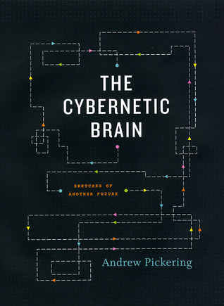 The Cybernetic Brain by Andrew Pickering