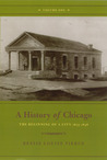 A History of Chicago, Volume I: The Beginning of a City 1673-1848