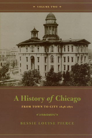 A History of Chicago, Volume II by Bessie Louise Pierce