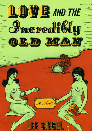 Love and the Incredibly Old Man by Lee A. Siegel