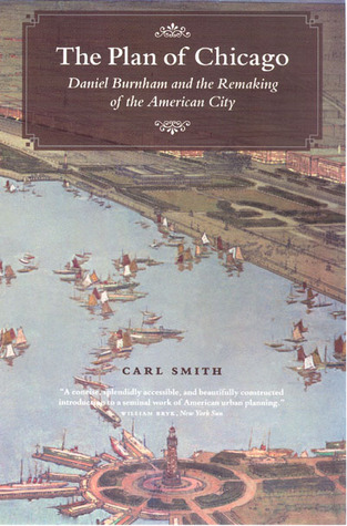 The Plan of Chicago: Daniel Burnham and the Remaking of the American City (Chicago Visions and Revisions)
