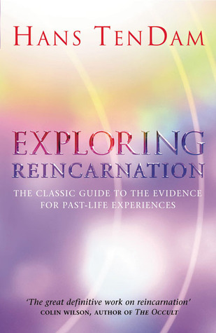 Exploring Reincarnation: The Classic Guide to the Evidence for Past-Life Experiences