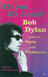 Do You, Mr Jones?: Bob Dylan with the Poets and Professors