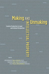 Making and Unmaking Intellectual Property: Creative Production in Legal and Cultural Perspective