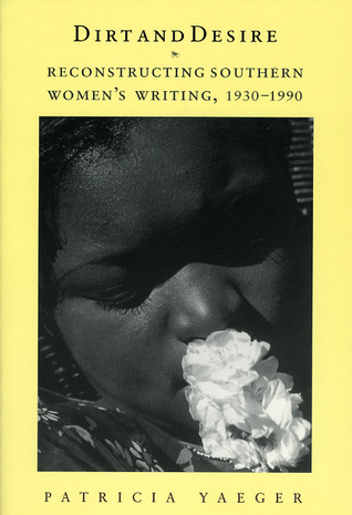 Dirt and Desire: Reconstructing Southern Womens Writing, 1930-1990