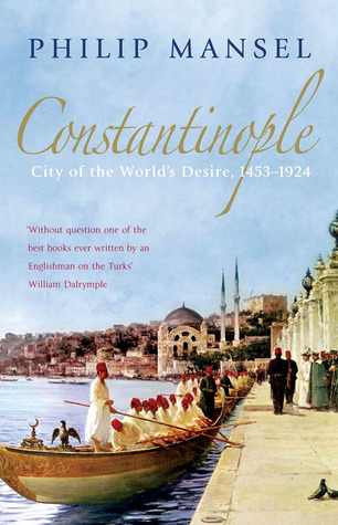 Constantinople by Philip Mansel