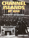 Channel Islands At War by George Forty