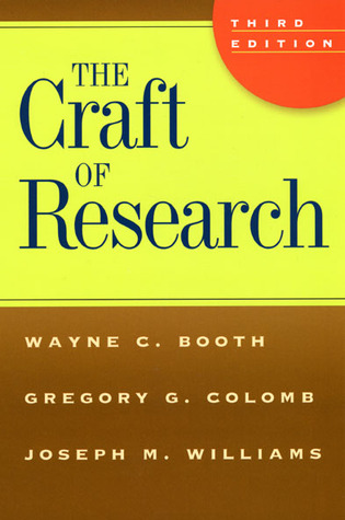 The Craft of Research (Chicago Guides to Writing, Editing, and Publishing)