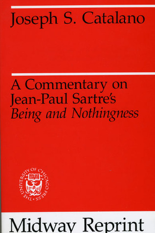 A Commentary on Jean-Paul Sartre's Being and Nothingness by Joseph S. Catalano