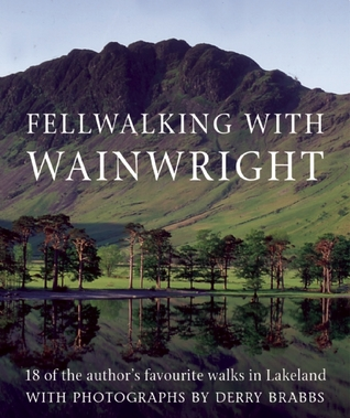 Fellwalking With Wainwright: 18 of the Author's Favorite Walks in Lakeland