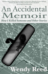 An Accidental Memoir: How I Killed Someone & Other Stories