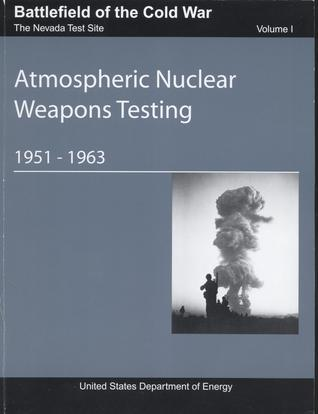 Battlefield of the Cold War, Volume 1, The Nevada Test Site, Atmospheric Nuclear Weapons Testing, 1951-1963