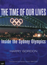 The Time of Our Lives: Inside the Sydney Olympics: Australia and the Olympic Games 1994-2002