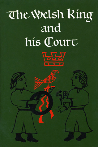 The Welsh King and His Court by T. M. Charles-Edwards