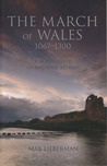 The March of Wales: A Borderland of Medieval Britain 1067-1300