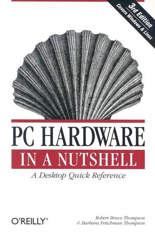 PC Hardware in a Nutshell, 3rd Edition by Robert Bruce Thompson