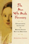 The Man Who Made Vermeers by Jonathan Lopez