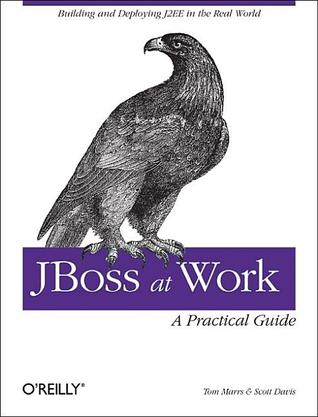 Download free JBoss at Work: A Practical Guide: A Practical Guide iBook by Tom Marrs, Scott Davis