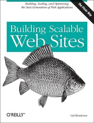 Building Scalable Web Sites by Cal Henderson