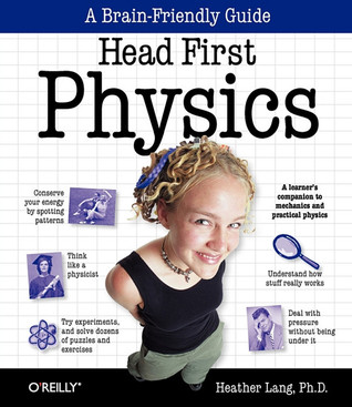 Head First Physics: A learners companion to mechanics and practical physics Head First Series