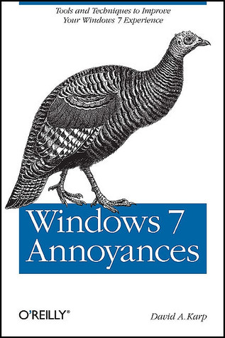 Windows 7 Annoyances: Tools & Techniques to Improve Your Windows 7 Experience