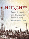 Churches: Explore the Symbols, Learn the Language and Discover the History