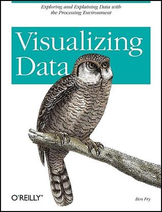 Visualizing Data by Ben Fry