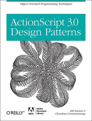 ActionScript 3.0 Design Patterns by William B. Sanders