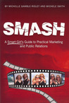 SMASH: A Smart Girl's Guide to Practical Marketing and Public Relations
