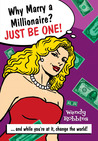 Why Marry a Millionaire? Just Be One: And While You're at It, Change the World!