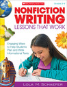 Nonfiction Writing Lessons That Work: Engaging Ways to Help Students Plan and Write Informational Texts