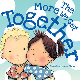 The More We Get Together by Caroline Jayne Church