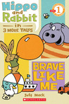 Hippo & Rabbit in Brave Like Me (3 More Tales)