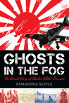 Ghosts in the Fog: The Untold Story of Alaska's WWII Invasion: The Untold Story of Alaska's WWII Invasion