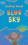 Blue Sky by Audrey Wood