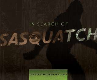 In Search of Sasquatch by Kelly Milner Halls