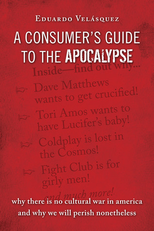 A Consumer's Guide to the Apocalypse: Why There is No Cultural War in America and Why We Will Perish Nonetheless