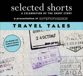 Selected Shorts: Travel Tales A Celebration Of The Short Story