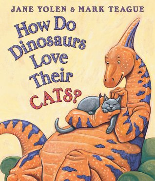 How Do Dinosaurs Love Their Cats? by Jane Yolen