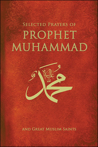 Selected Prayers of Prophet Muhammad and Great Muslim Saints