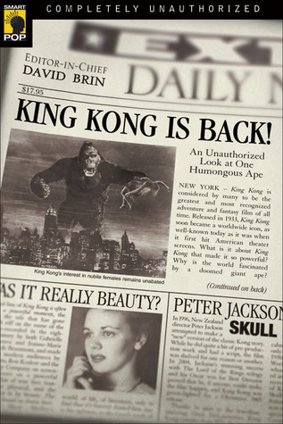 King Kong Is Back! An Unauthorized Look at One Humongous Ape! by David Brin